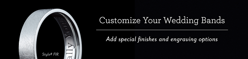 Customize Your Wedding Bands - Ass special finishes and engraving options.