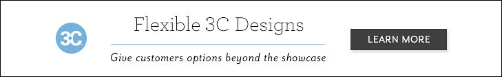 Flexible 3C Designs | Give Customers options beyond the showcase