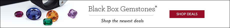 Black Box Gemstones® | Shop the Newest Deals