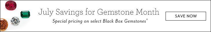July Savings for Gemstone Month | Special pricing on select Black Box Gemstones