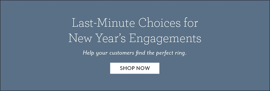 Last Minute Choices For New Year S Enements Help Your Customers Find The Perfect Ring