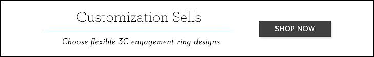 Customization Sells | Choose flexible 3C engagement ring designs